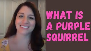 What is a Purple Squirrel