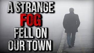 """A STRANGE Fog Fell on Our Town"" Creepypasta"