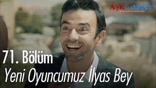 Yeni oyuncumuz İlyas Bey - Aşk ve Mavi 71. Bölüm
