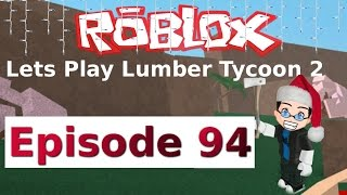 Roblox - Lets Play Lumber Tycoon 2 - Ep 94