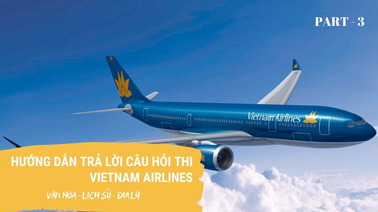 Hướng dẫn trả lời phỏng vấn văn hóa, lịch sử, địa lý Việt Nam Airlines (Part 3)