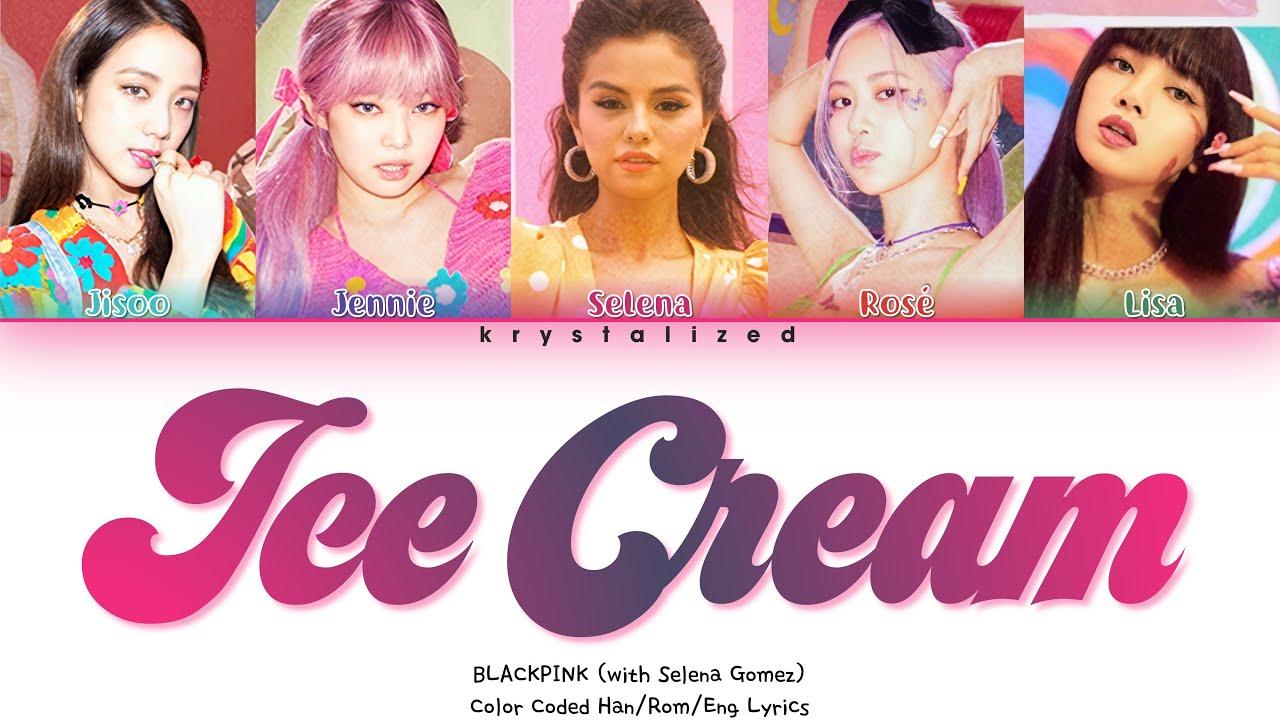Blackpink Ice Cream With Selena Gomez Color Coded Lyrics Youtube