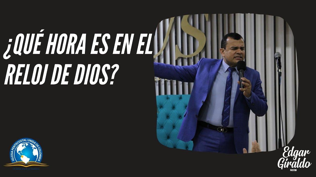 ¿Qué hora es en el reloj de Dios? - Pastor Edgar Giraldo.