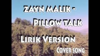 Pillow Talk - Zayn [Lirik Version] Cover Song