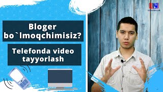 Bloger bo'lmoqchimisiz? Telefonda video tayyorlash.