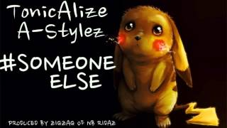 """Someone Else"" Tonic Alize Feat.A-Stylez"