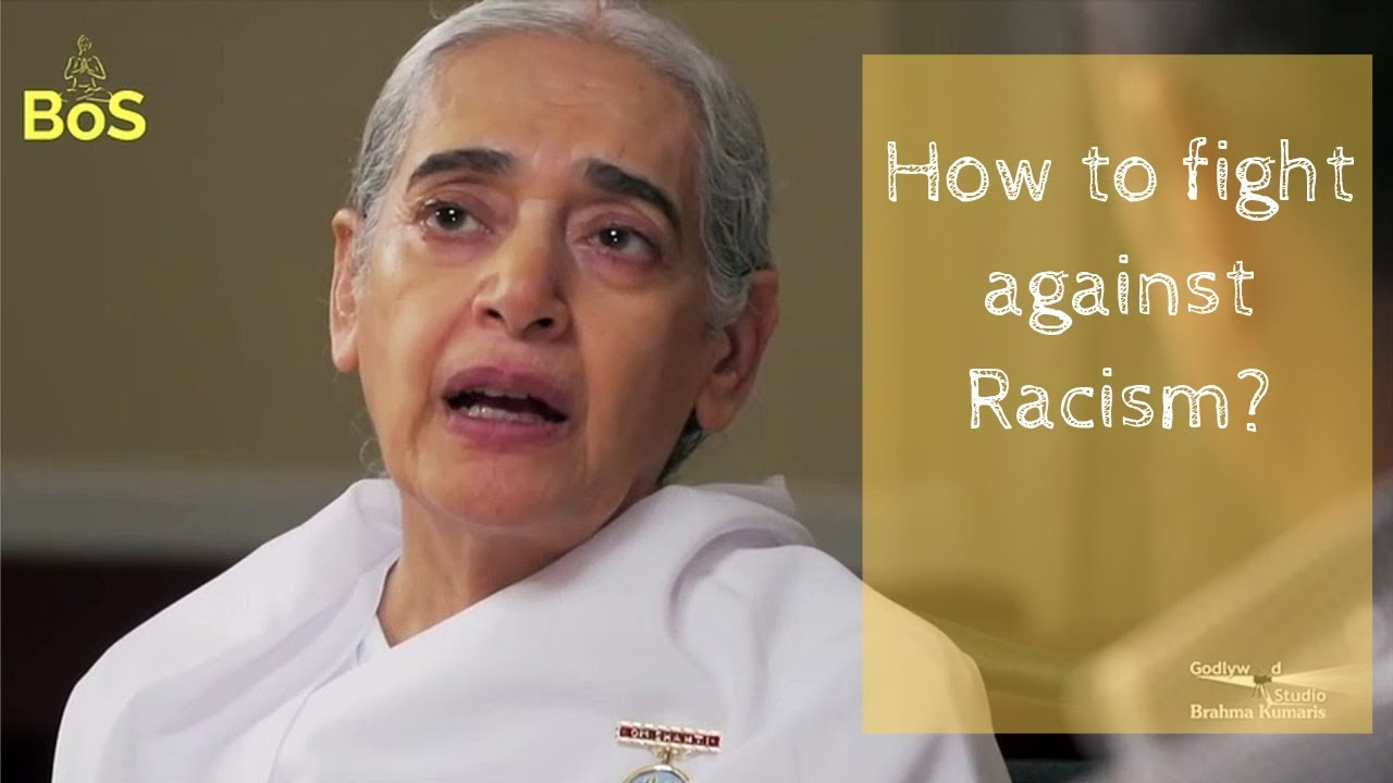 How to fight against Racism? Thoughts by Sister Jayanti | BoS - BK Sister Jayanti Episode 4