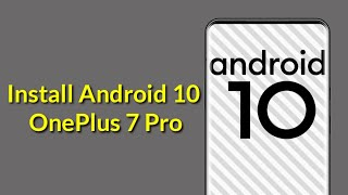 How to Install Android 10 on Any OnePlus 7 Pro