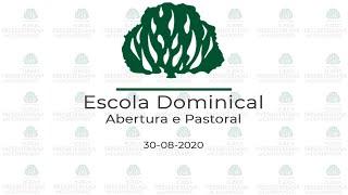 Abertura Escola Dominical // Pastoral //  30-08-2020 às 09h30.