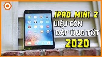 iPad Mini 2 còn đáng mua sử dụng năm 2020 không?