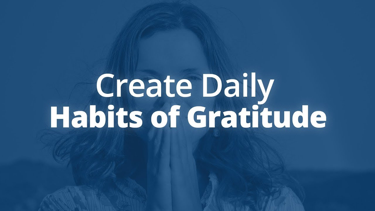 How to Create Daily Habits of Gratitude and Appreciation | Jack Canfield