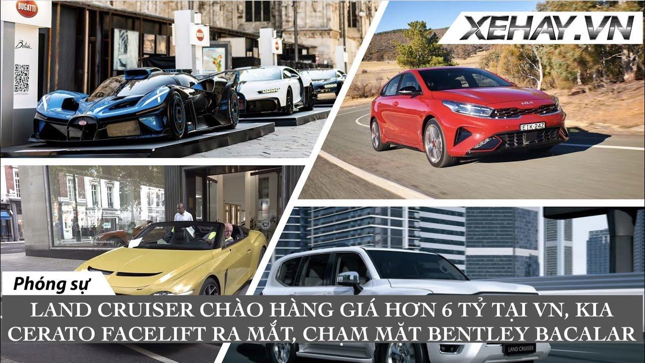 Toyota Land Cruiser 2022 chào VN giá hơn 6 tỷ, Kia Cerato facelift, chạm mặt Bentley Bacalar