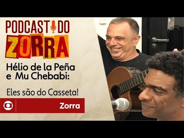 Podcast do Zorra #9 - Hélio de la Peña e Mu Chebabi: eles são do Casseta!