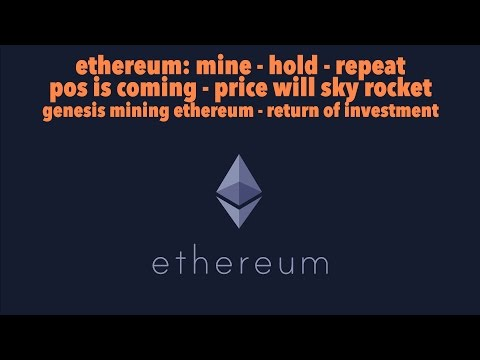 ETHEREUM: MINE, HOLD, REPEAT AND CHANGE YOUR FUTURE AS PRICE WILL SKY ROCKET. GENESIS MINING ROI