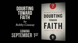 DOUBTING TOWARD FAITH by Bobby Conway | COMING 9/1/15