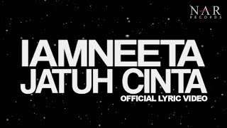 Repeat youtube video iamNEETA - Jatuh Cinta (Official Lyric Video)