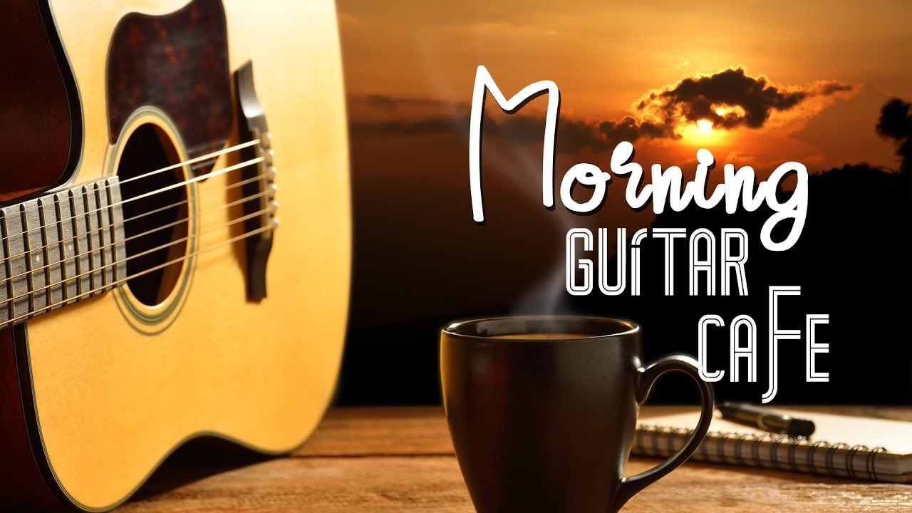 Morning Guitar Instrumental Music To Wake Up Without Coffee Youtube