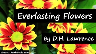 EVERLASTING FLOWERS by D. H. Lawrence - FULL Poem AudioBook | GreatestAudioBooks.com