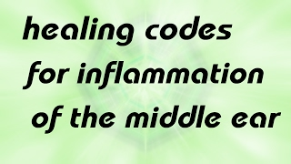 for inflammation of the middle ear (healing codes & sound)