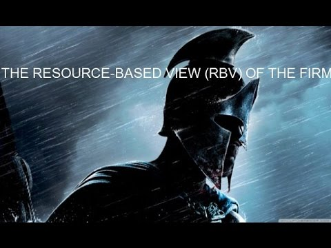 THE RESOURCE-BASED VIEW (RBV) OF THE FIRM
