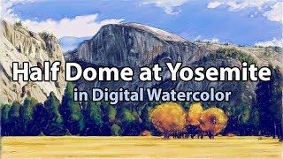 Half Dome at Yosemite in Digital Watercolor (Corel Painter Course)