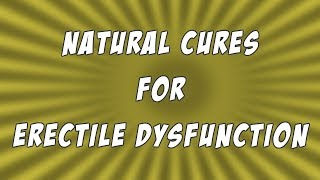 Easy Natural Cures For Erectile Dysfunction (ED Impotence)