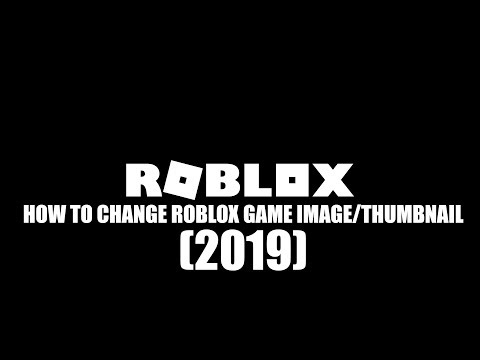 HOW TO CHANGE IMAGE/THUMBNAIL ON ROBLOX GAME (2019) | AkaVenzz