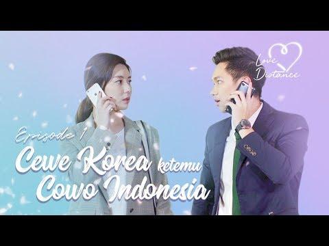 [LOVE DISTANCE] EPS 1: Cewe Korea Ketemu Cowo Indonesia!