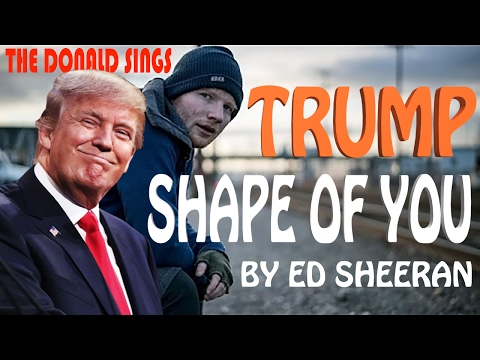 Dald Trump Singing Shape of You  Ed Sheeran