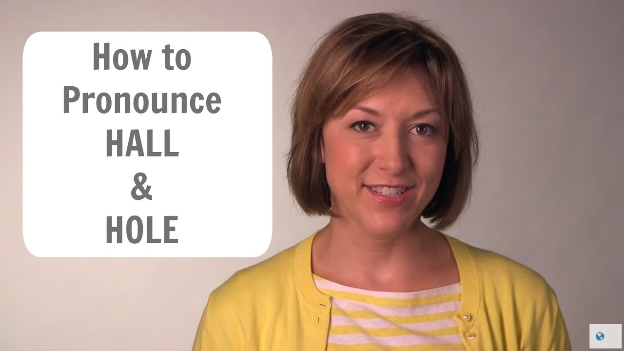 How to Pronounce HALL and HOLE - American English Pronunciation Lesson