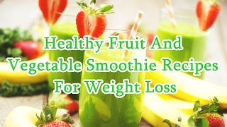 Healthy Fruit And Vegetable Smoothie Recipes For Weight Loss