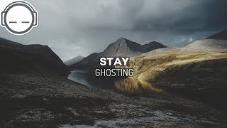 Stay - Ghosting  ◆ relaxing ambient chill