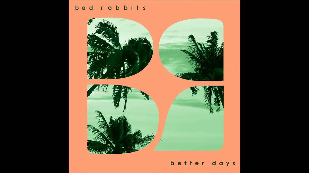 Bad rabbits   better days [2014]   youtube