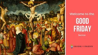 Welcome to the Good Friday Service for March 30, 2018