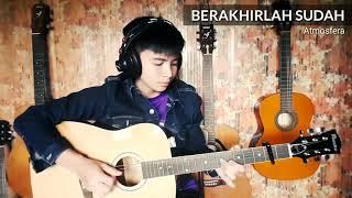 Video Berakhirlah Sudah - Atmosfera - Fingerstyle Guitar Cover download MP3, 3GP, MP4, WEBM, AVI, FLV Juli 2018