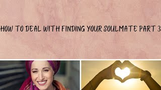How to Deal With the Pain and Burnout of Looking for Your Soulmate Part 3/3