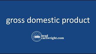 Fundamentals of Macroeconomics Series:  Understanding Gross Domestic Product