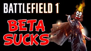Battlefield 1 Beta SUCKS! The Worse Beta Ever Made By Dice (BIGGEST DISAPPOINTMENT)