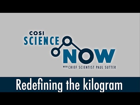 Redefining the kilogram - COSI Science Now