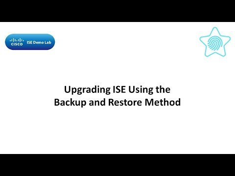 Upgrading ISE Using The Backup And Restore Method