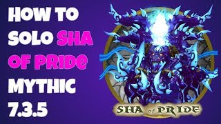 How to solo Sha Of Pride Mythic SoO  - 7.3.5 World of Warcraft