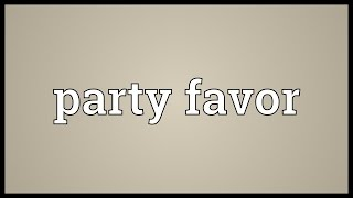 Party favor Meaning