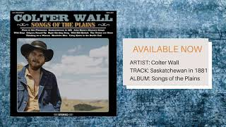 Colter Wall // Saskatchewan in 1881 // Songs of the Plains
