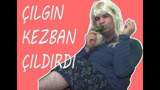 ÇILGIN KEZBAN ÇILDIRDI !!!