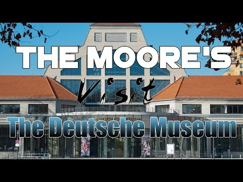 The Moore's Visit The Deutsche Museum
