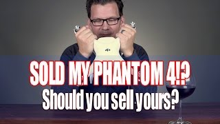 Sold my dji phantom 4 - should you sell yours?!