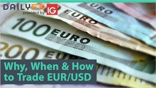 Why, When & How to Trade EUR/USD