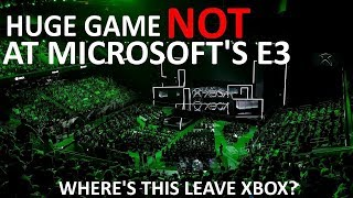 BREAKING: HUGE Game NOT Going To Be On Xbox E3 Stage This Year! Microsoft Fans Are Screwed!