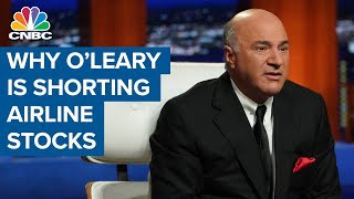 Why Kevin O'Leary is shorting the airlines