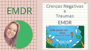 """""""Crenças Negativas e Traumas """" e a Terapia EMDR"""